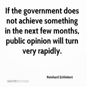 Reinhard Schlinkert  - If the government does not achieve something in the next few months, public opinion will turn very rapidly.