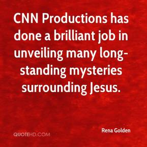 Rena Golden  - CNN Productions has done a brilliant job in unveiling many long-standing mysteries surrounding Jesus.