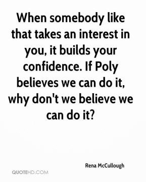 When somebody like that takes an interest in you, it builds your confidence. If Poly believes we can do it, why don't we believe we can do it?