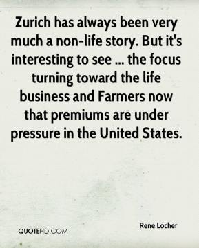 Rene Locher  - Zurich has always been very much a non-life story. But it's interesting to see ... the focus turning toward the life business and Farmers now that premiums are under pressure in the United States.