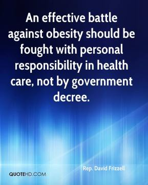 Rep. David Frizzell  - An effective battle against obesity should be fought with personal responsibility in health care, not by government decree.