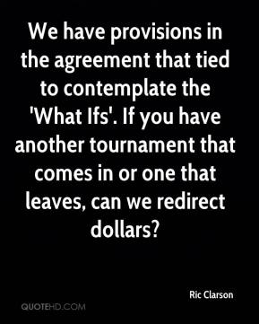 Ric Clarson  - We have provisions in the agreement that tied to contemplate the 'What Ifs'. If you have another tournament that comes in or one that leaves, can we redirect dollars?
