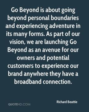 Go Beyond is about going beyond personal boundaries and experiencing adventure in its many forms. As part of our vision, we are launching Go Beyond as an avenue for our owners and potential customers to experience our brand anywhere they have a broadband connection.