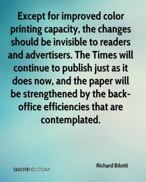 Richard Bilotti  - Except for improved color printing capacity, the changes should be invisible to readers and advertisers. The Times will continue to publish just as it does now, and the paper will be strengthened by the back-office efficiencies that are contemplated.