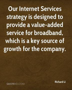 Richard Li  - Our Internet Services strategy is designed to provide a value-added service for broadband, which is a key source of growth for the company.