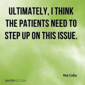 Ultimately, I think the patients need to step up on this issue.