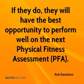 If they do, they will have the best opportunity to perform well on the next Physical Fitness Assessment (PFA).