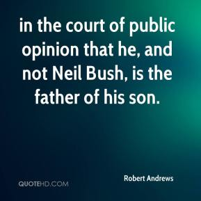 Robert Andrews  - in the court of public opinion that he, and not Neil Bush, is the father of his son.