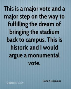 Robert Bruininks  - This is a major vote and a major step on the way to fulfilling the dream of bringing the stadium back to campus. This is historic and I would argue a monumental vote.