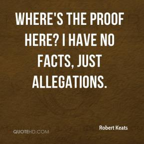 Robert Keats  - Where's the proof here? I have no facts, just allegations.