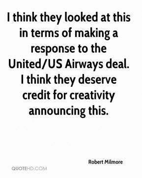 Robert Milmore  - I think they looked at this in terms of making a response to the United/US Airways deal. I think they deserve credit for creativity announcing this.