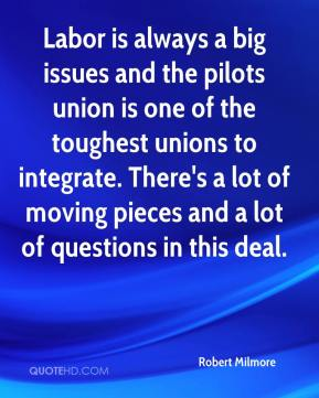Labor is always a big issues and the pilots union is one of the toughest unions to integrate. There's a lot of moving pieces and a lot of questions in this deal.