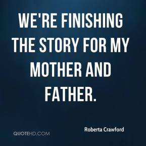We're finishing the story for my mother and father.