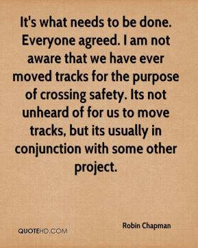 Robin Chapman  - It's what needs to be done. Everyone agreed. I am not aware that we have ever moved tracks for the purpose of crossing safety. Its not unheard of for us to move tracks, but its usually in conjunction with some other project.