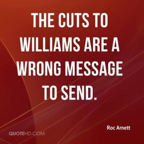 Roc Arnett  - The cuts to Williams are a wrong message to send.