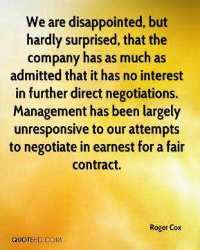 Roger Cox  - We are disappointed, but hardly surprised, that the company has as much as admitted that it has no interest in further direct negotiations. Management has been largely unresponsive to our attempts to negotiate in earnest for a fair contract.