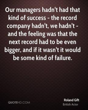 Our managers hadn't had that kind of success - the record company hadn't, we hadn't - and the feeling was that the next record had to be even bigger, and if it wasn't it would be some kind of failure.