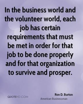 Ron D. Burton - In the business world and the volunteer world, each job has certain requirements that must be met in order for that job to be done properly and for that organization to survive and prosper.