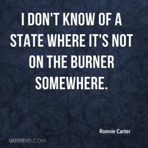 Ronnie Carter  - I don't know of a state where it's not on the burner somewhere.