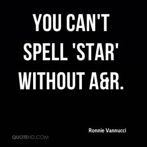 Ronnie Vannucci  - You Can't Spell 'Star' Without A&R.