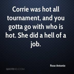 Rose Antonio  - Corrie was hot all tournament, and you gotta go with who is hot. She did a hell of a job.