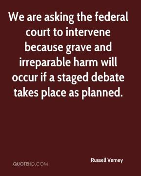 We are asking the federal court to intervene because grave and irreparable harm will occur if a staged debate takes place as planned.