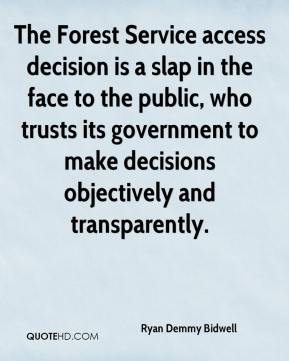 Ryan Demmy Bidwell  - The Forest Service access decision is a slap in the face to the public, who trusts its government to make decisions objectively and transparently.