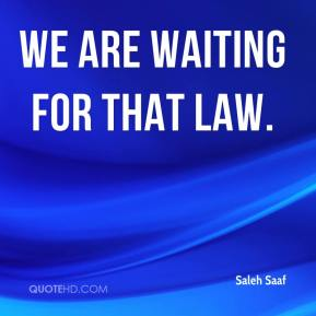 We are waiting for that law.