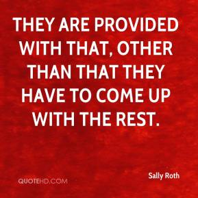 Sally Roth  - They are provided with that, other than that they have to come up with the rest.