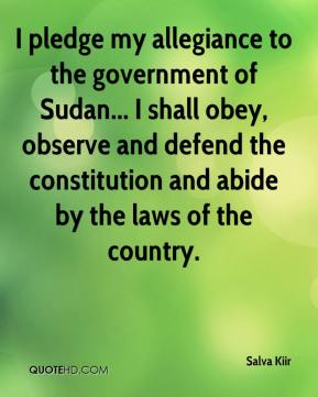 I pledge my allegiance to the government of Sudan... I shall obey, observe and defend the constitution and abide by the laws of the country.