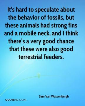 It's hard to speculate about the behavior of fossils, but these animals had strong fins and a mobile neck, and I think there's a very good chance that these were also good terrestrial feeders.