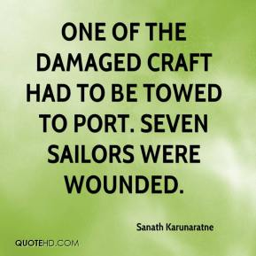 Sanath Karunaratne  - One of the damaged craft had to be towed to port. Seven sailors were wounded.