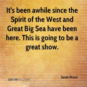 Sarah Wood  - It's been awhile since the Spirit of the West and Great Big Sea have been here. This is going to be a great show.