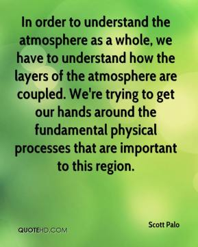Scott Palo  - In order to understand the atmosphere as a whole, we have to understand how the layers of the atmosphere are coupled. We're trying to get our hands around the fundamental physical processes that are important to this region.