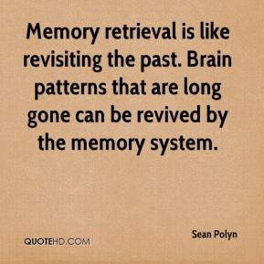 Memory retrieval is like revisiting the past. Brain patterns that are long gone can be revived by the memory system.