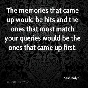 The memories that came up would be hits and the ones that most match your queries would be the ones that came up first.