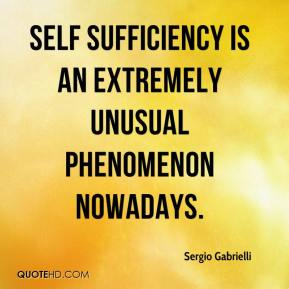Self sufficiency is an extremely unusual phenomenon nowadays.