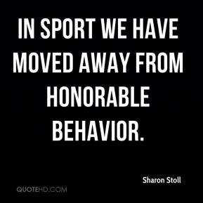 Sharon Stoll  - In sport we have moved away from honorable behavior.