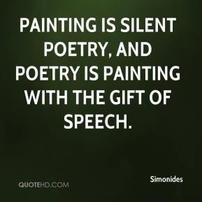 Painting is silent poetry, and poetry is painting with the gift of speech.