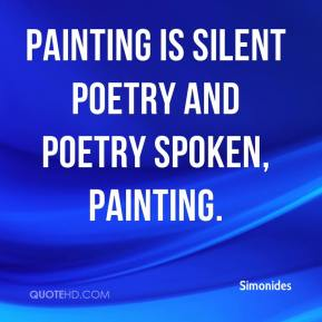 Painting is silent poetry and poetry spoken, painting.