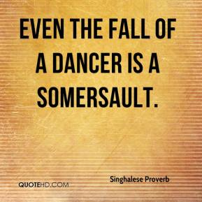 Even the fall of a dancer is a somersault.