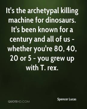Spencer Lucas  - It's the archetypal killing machine for dinosaurs. It's been known for a century and all of us - whether you're 80, 40, 20 or 5 - you grew up with T. rex.
