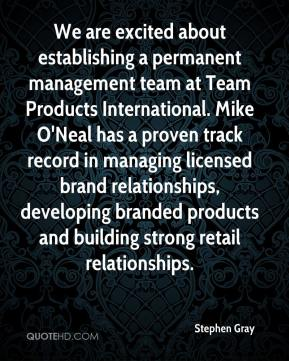 Stephen Gray  - We are excited about establishing a permanent management team at Team Products International. Mike O'Neal has a proven track record in managing licensed brand relationships, developing branded products and building strong retail relationships.