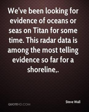 Steve Wall  - We've been looking for evidence of oceans or seas on Titan for some time. This radar data is among the most telling evidence so far for a shoreline.