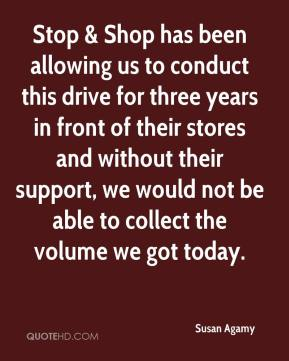 Susan Agamy  - Stop & Shop has been allowing us to conduct this drive for three years in front of their stores and without their support, we would not be able to collect the volume we got today.