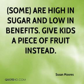 Susan Moores  - (Some) are high in sugar and low in benefits. Give kids a piece of fruit instead.