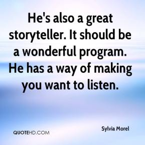 Sylvia Morel  - He's also a great storyteller. It should be a wonderful program. He has a way of making you want to listen.