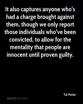 Tal Moise  - It also captures anyone who's had a charge brought against them, though we only report those individuals who've been convicted, to allow for the mentality that people are innocent until proven guilty.