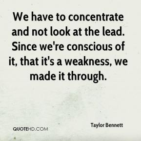 Taylor Bennett  - We have to concentrate and not look at the lead. Since we're conscious of it, that it's a weakness, we made it through.