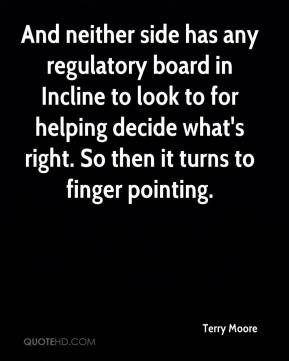 Terry Moore  - And neither side has any regulatory board in Incline to look to for helping decide what's right. So then it turns to finger pointing.